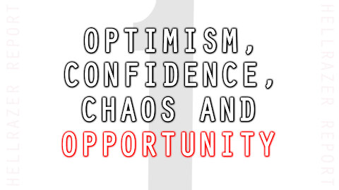 OPTIMISM, CONFIDENCE, CHAOS, AND OPPORTUNITY