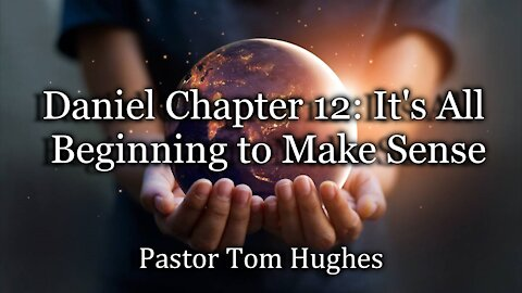 Daniel Chapter 12: It's All Beginning to Make Sense
