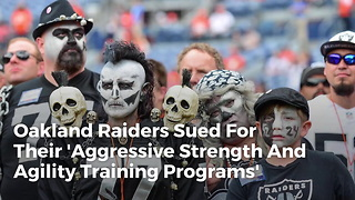 Oakland Raiders Sued For Their 'Aggressive Strength And Agility Training Programs' - Video