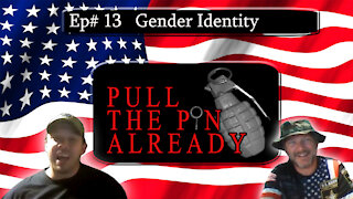 Pull the Pin Already (Episode #13): Gender Identity