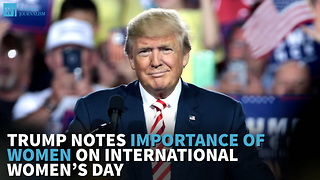 Trump Notes Importance Of Women On International Women's Day - Video