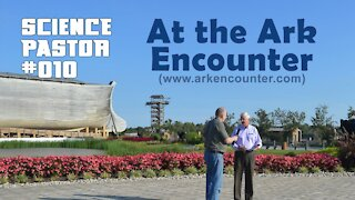 The Science Pastor Visits The Ark Encounter - #010
