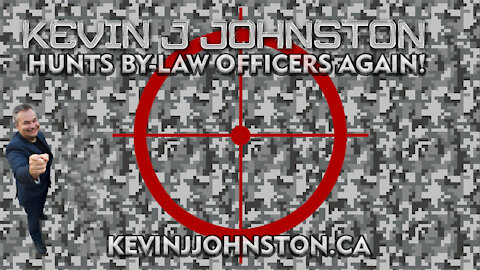 Kevin J Johnston Goes Hunting By Law Officers AGAIN in MISSISSAUGA