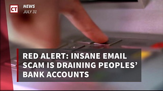 Red Alert Insane Email Scam Is Draining Peoples' Bank Accounts - Video