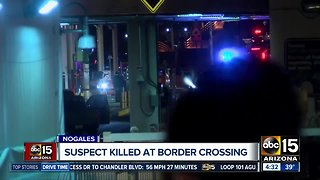 Suspect killed at Nogales border crossing
