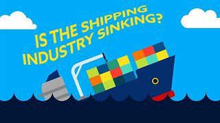 The shipping industries profits are sinking! - Video