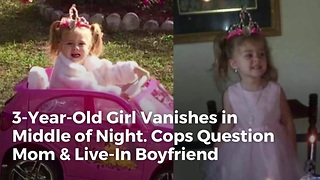3-Year-Old Girl Vanishes in Middle of Night. Cops Question Mom & Live-In Boyfriend - Video