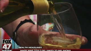 White wine may increase risk of melanoma - Video