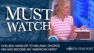 Chelsea Handler Tells The View Melania Would Be An 'American Hero' If She Divorced Donald Trump - Video