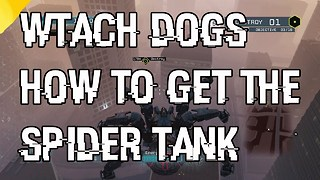 "Watch Dogs How To Get The Spider Tank ""Watch Dogs Spider Tank""  - Video"