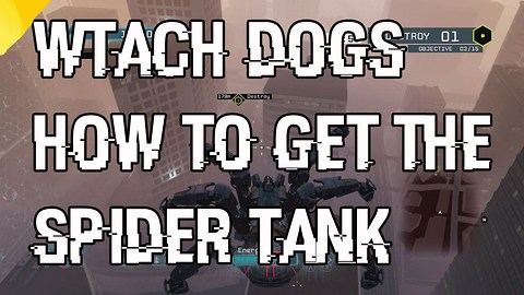 "Watch Dogs How To Get The Spider Tank ""Watch Dogs Spider Tank"""