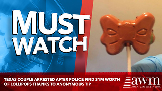 Texas Couple Arrested After Police Find $1M Worth Of Lollipops Thanks To Anonymous Tip - Video