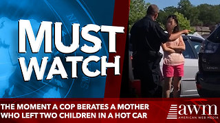The moment a cop berates a mother who left two children in a hot car - Video