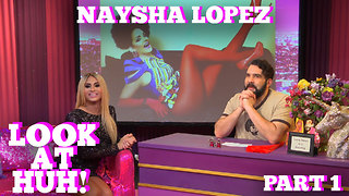 NAYSHA LOPEZ on LOOK AT HUH! Part 1 - Video