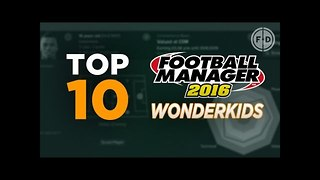 Top 10 Football Manager 2016 Bargain Wonderkids - Video