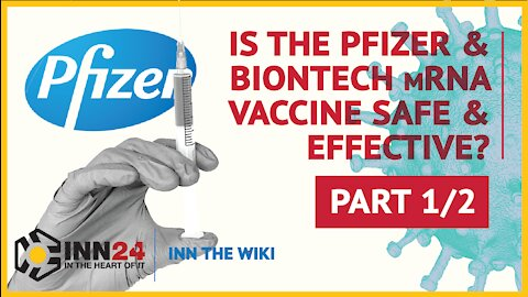 Is the Pfizer and BioNTech Vaccine Safe and Effective? INN THE WIKI | Part 1/2