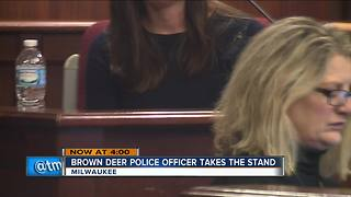 Brown Deer police officer takes the stand - Video