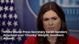 White House Press Secretary Sarah Sanders Attacked over 'Chunky' Weight, Southern Accent