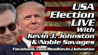 USA ELECTION LIVE - Kevin J. Johnston and Noble Savages