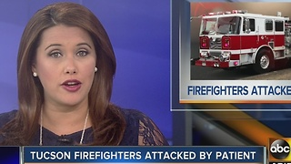 Tucson firefighters attacked by patient Sunday - Video