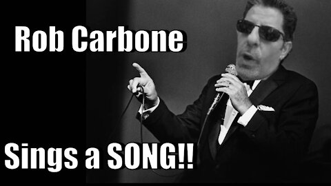 Rob Carbone Sings a Song!!
