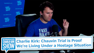 Charlie Kirk: Chauvin Trial is Proof We're Living Under a Hostage Situation