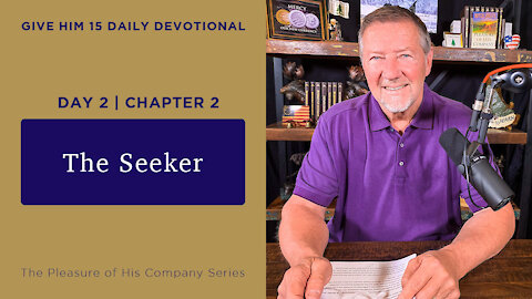 Day 2, Chapter 2: The Seeker | Give Him 15: Daily Prayer with Dutch | May 8