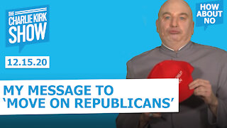 The Charlie Kirk Show - MY MESSAGE TO 'MOVE ON REPUBLICANS'