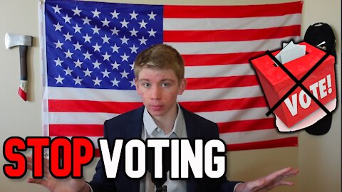 Why You Should STOP Voting | How Voting Has Hurt Our Country