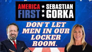 Don't let men in our locker room. Rep. Marjorie Taylor Greene on AMERICA First