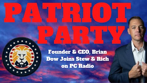 Patriot Party Founder and CEO Brian Dow Joins Stew and Rich on PC Radio
