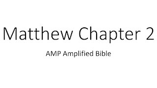 Audio Bible Reading Matthew 2 AMP version