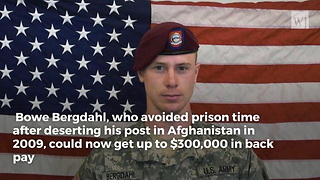 US Army to Decide if Bergdahl Should Receive $300,000 in Back Pay - Video