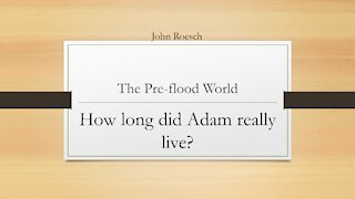 The Pre-Flood World - How long did Adam really live?