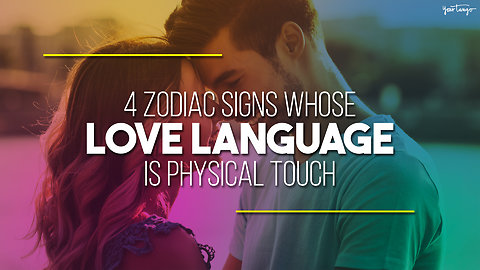 4 Zodiac Signs Whose Love Language Is Physical Touch