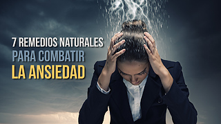 7 Remedios Naturales Para Combatir La Ansiedad - Video