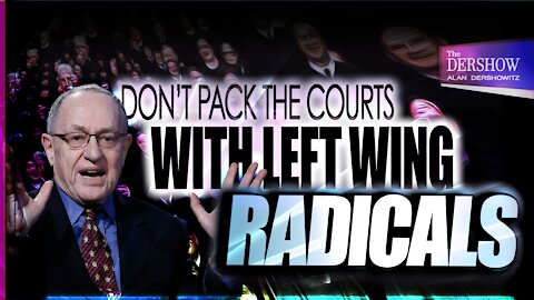 Don't Pack the Court with Left Wing Radicals