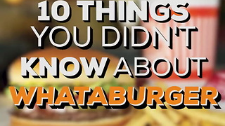 10 Things You Didn't Know About Whataburger