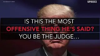 Trump's Most Offensive Statements?