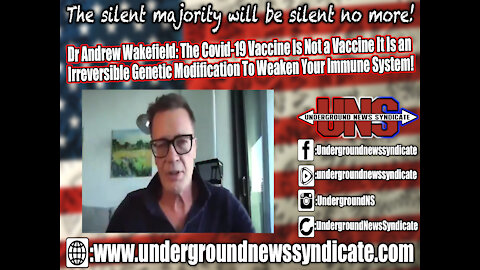 Dr Andrew Wakefield: The Covid-19 Vaccine Is an Irreversible Genetic Modification