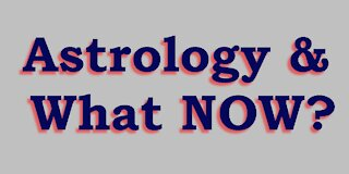 Astrology & What Now?