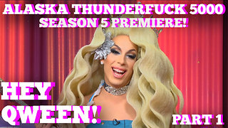 ALASKA THUNDERFUCK on HEY QWEEN! With Jonny McGovern Season 5 Premiere! Part 1  - Video