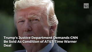 Trump's Justice Department Demands CNN Be Sold As Condition of AT&T-Time Warner Deal - Video