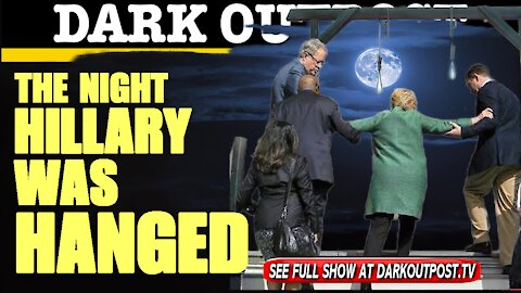 Dark Outpost 04-28-2021 The Night Hillary Was Hanged