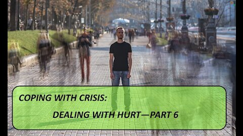 Coping with Crisis: Dealing with hurt - Part 6