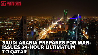 Saudi Arabia Prepares for War: Issues 24-Hour Ultimatum to Qatar - Video