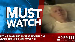 Dying Man Receives Vision From God! See His Final Words! - Video