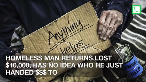 Homeless Man Returns Lost $10,000, Has No Idea Who He Just Handed $$$ To