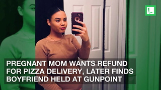 Pregnant Mom Wants Refund for Pizza Delivery, Later Finds Boyfriend Held at Gunpoint - Video