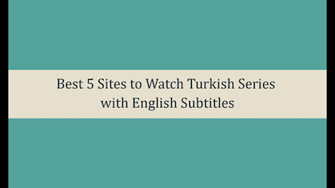 Best 5 Sites to Watch Turkish Series with English Subtitles